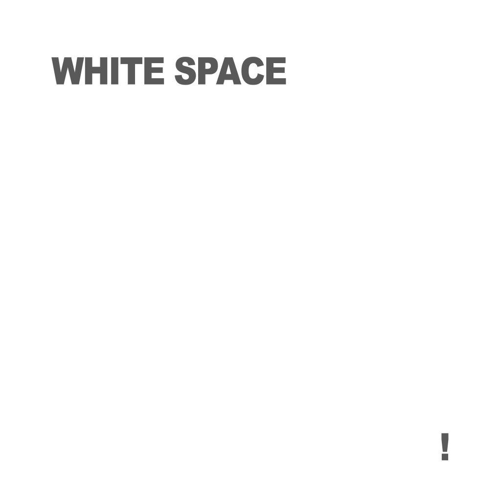 WHITE SPACE !