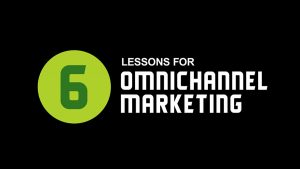 6 lessons for omnichannel marketing